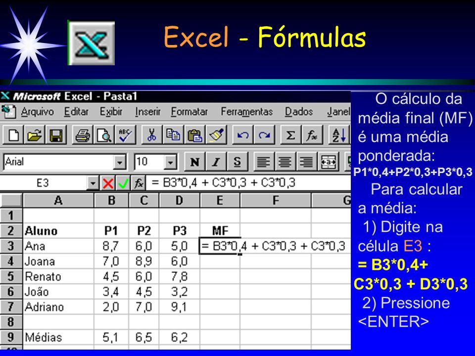 Excel - Fórmulas O cálculo da média final (MF) é uma média ponderada: