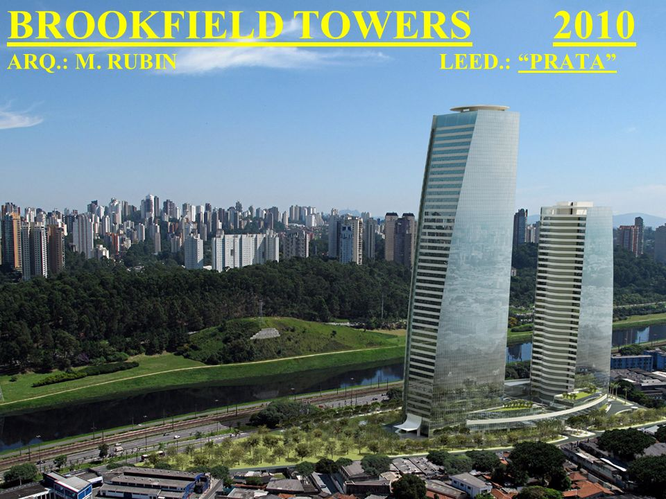 BROOKFIELD TOWERS 2010 ARQ.: M. RUBIN LEED.: PRATA