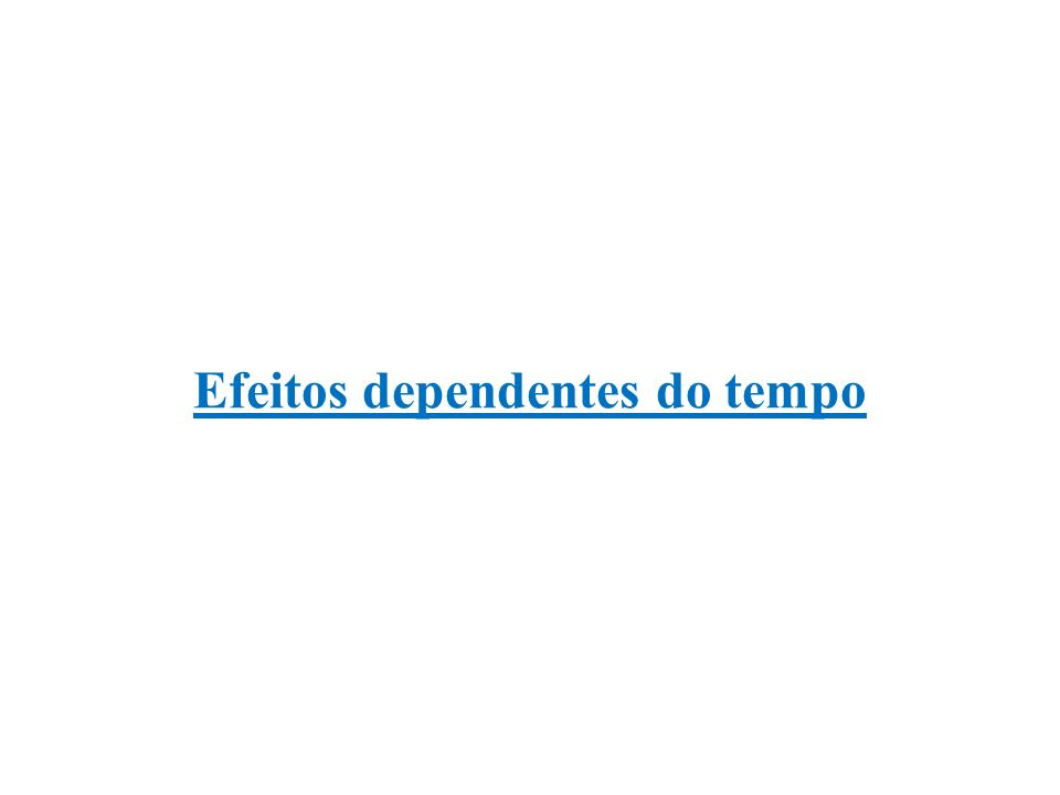 Efeitos dependentes do tempo
