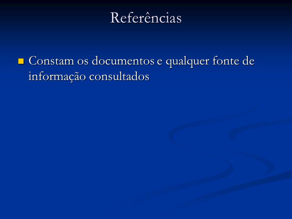 Referências Constam os documentos e qualquer fonte de informação consultados