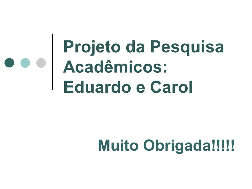 Projeto da Pesquisa Acadêmicos: Eduardo e Carol