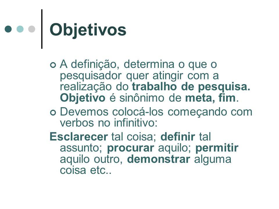 Objetivos A definição, determina o que o pesquisador quer atingir com a realização do trabalho de pesquisa. Objetivo é sinônimo de meta, fim.