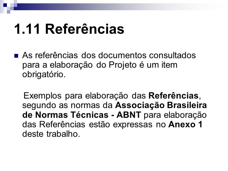 1.11 Referências As referências dos documentos consultados para a elaboração do Projeto é um item obrigatório.
