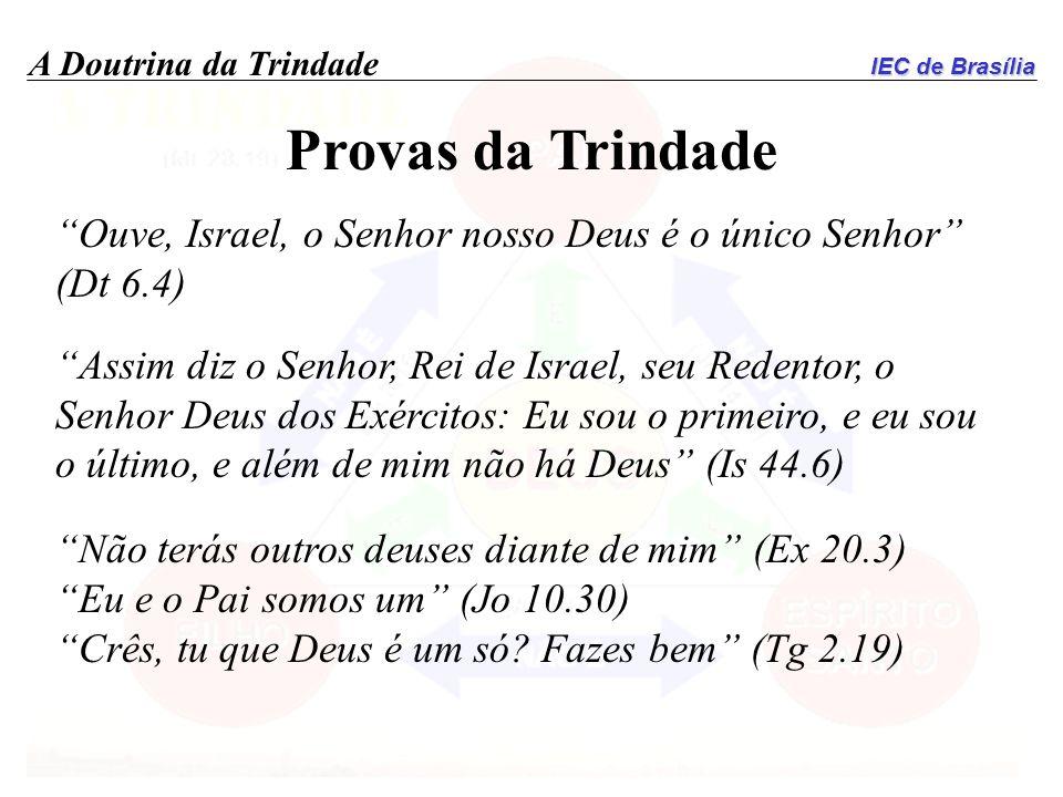 Provas da Trindade Ouve, Israel, o Senhor nosso Deus é o único Senhor (Dt 6.4)