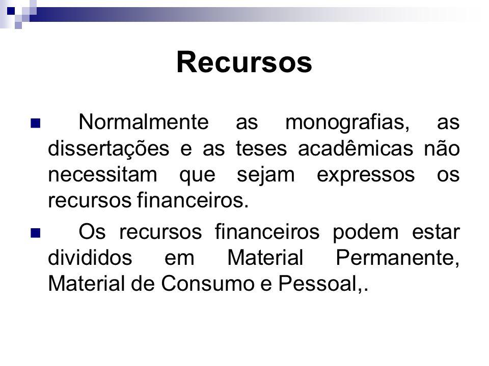 Recursos Normalmente as monografias, as dissertações e as teses acadêmicas não necessitam que sejam expressos os recursos financeiros.