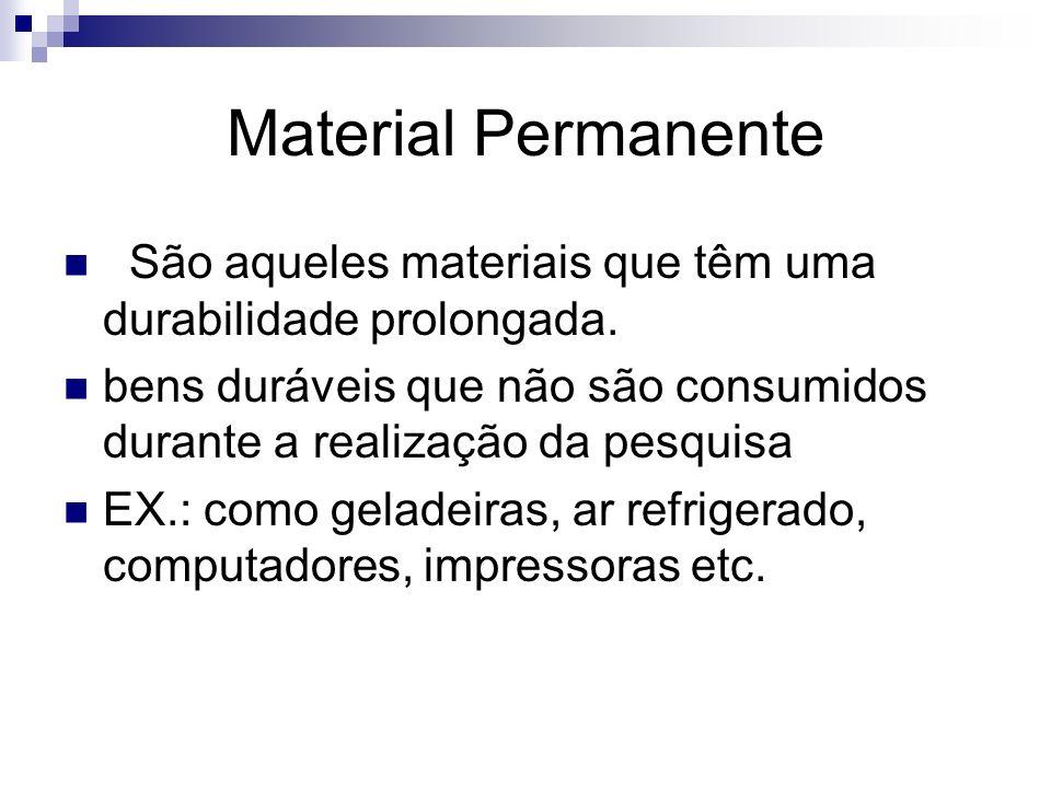 Material Permanente São aqueles materiais que têm uma durabilidade prolongada.