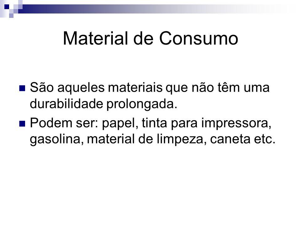 Material de Consumo São aqueles materiais que não têm uma durabilidade prolongada.