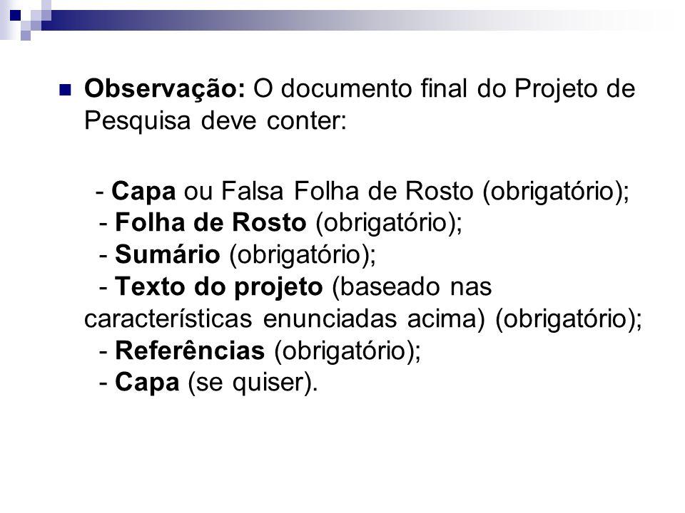 Observação: O documento final do Projeto de Pesquisa deve conter: