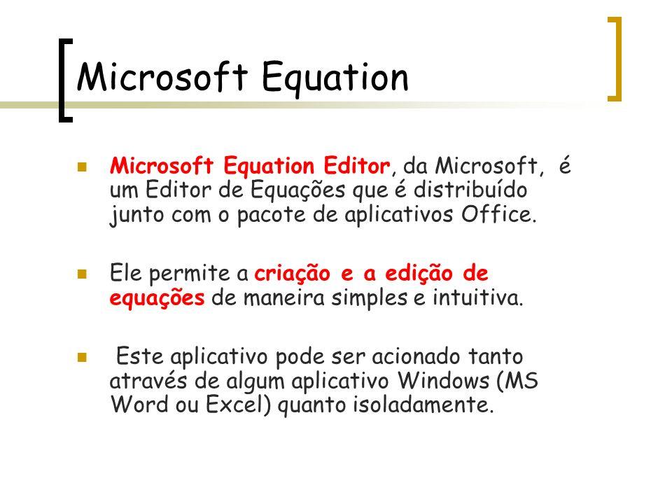 Microsoft Equation Microsoft Equation Editor, da Microsoft, é um Editor de Equações que é distribuído junto com o pacote de aplicativos Office.