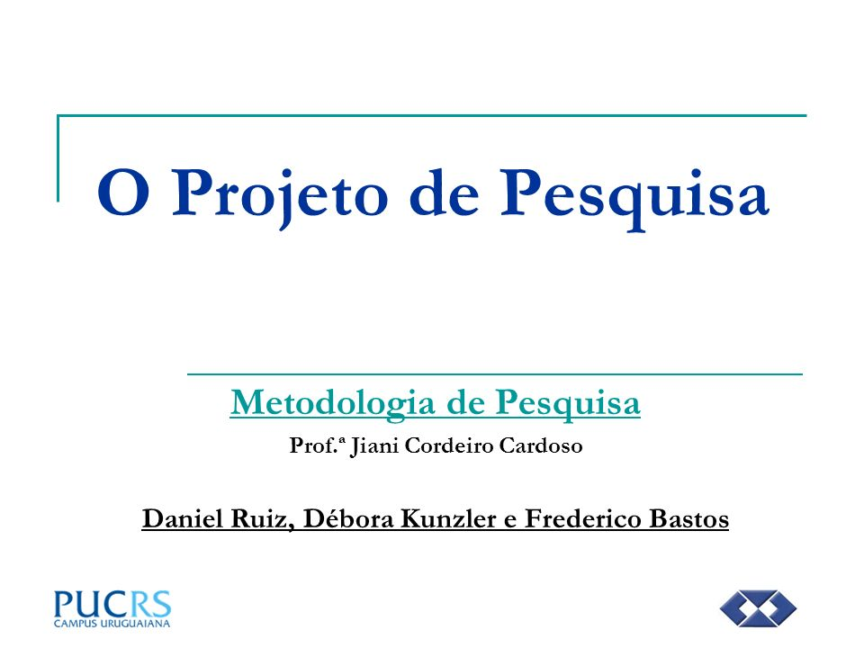 Metodologia de Pesquisa Daniel Ruiz, Débora Kunzler e Frederico Bastos