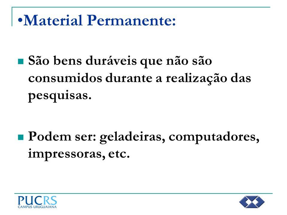 Material Permanente: São bens duráveis que não são consumidos durante a realização das pesquisas.