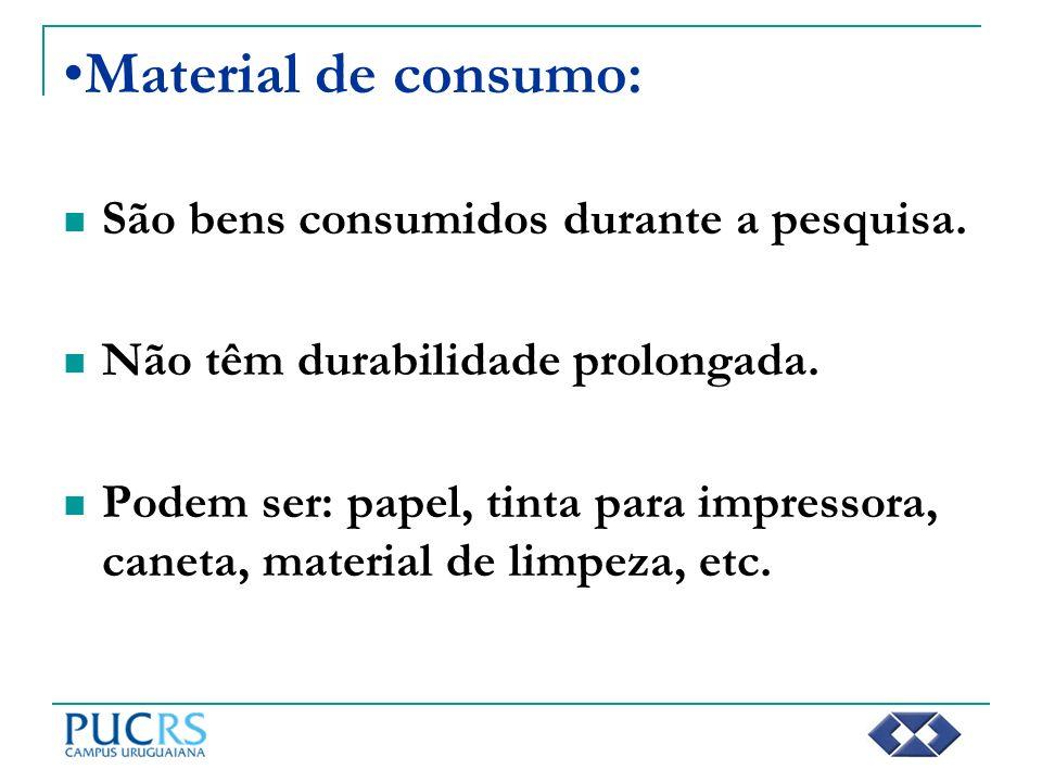 Material de consumo: São bens consumidos durante a pesquisa.