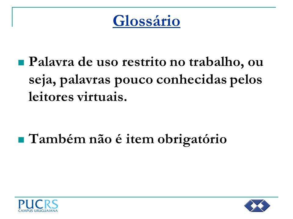 Glossário Palavra de uso restrito no trabalho, ou seja, palavras pouco conhecidas pelos leitores virtuais.