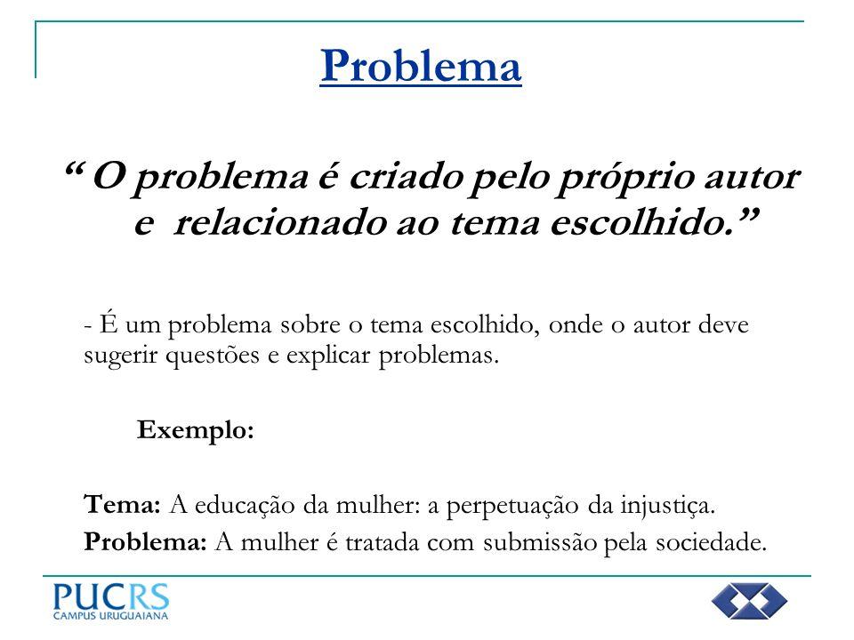 Problema O problema é criado pelo próprio autor e relacionado ao tema escolhido.