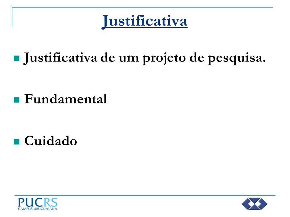 Justificativa Justificativa de um projeto de pesquisa. Fundamental