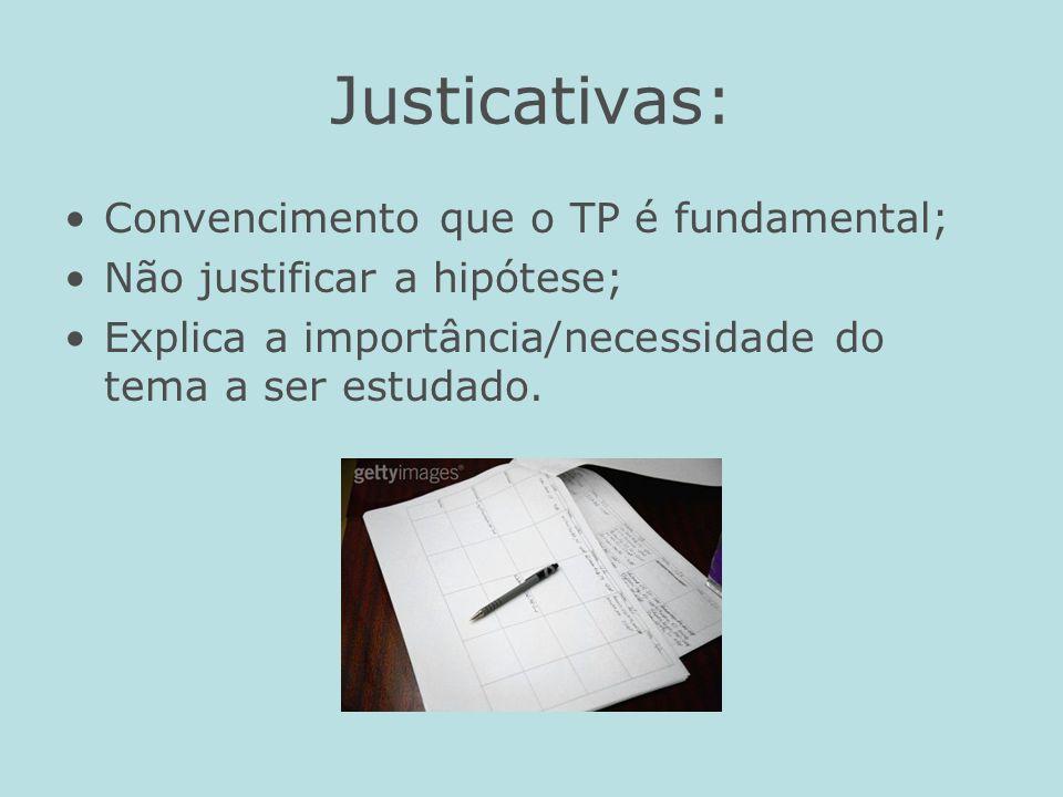 Justicativas: Convencimento que o TP é fundamental;