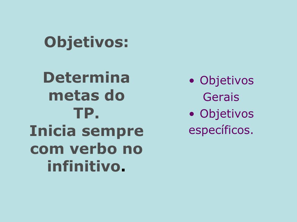 Objetivos: Determina metas do TP. Inicia sempre com verbo no infinitivo.