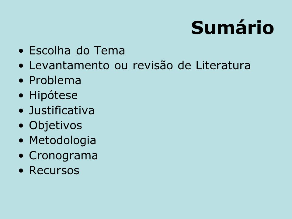 Sumário Escolha do Tema Levantamento ou revisão de Literatura Problema