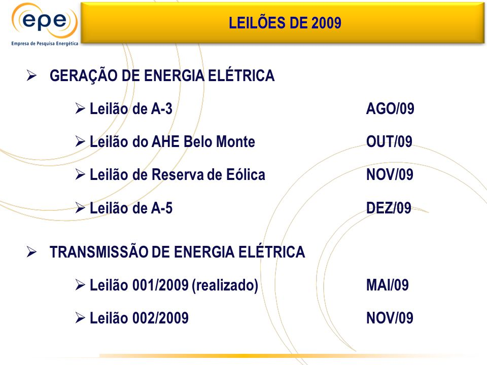 LEILÕES DE 2009 GERAÇÃO DE ENERGIA ELÉTRICA. Leilão de A-3 AGO/09. Leilão do AHE Belo Monte OUT/09.