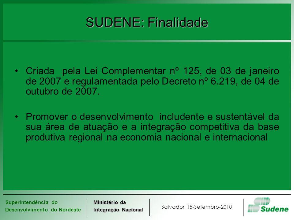 SUDENE: FinalidadeCriada pela Lei Complementar nº 125, de 03 de janeiro de 2007 e regulamentada pelo Decreto nº 6.219, de 04 de outubro de 2007.