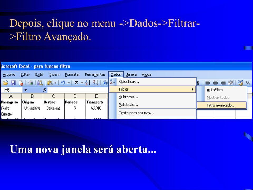 Depois, clique no menu ->Dados->Filtrar->Filtro Avançado.