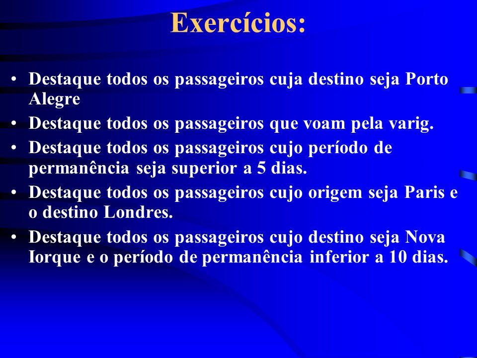 Exercícios: Destaque todos os passageiros cuja destino seja Porto Alegre. Destaque todos os passageiros que voam pela varig.
