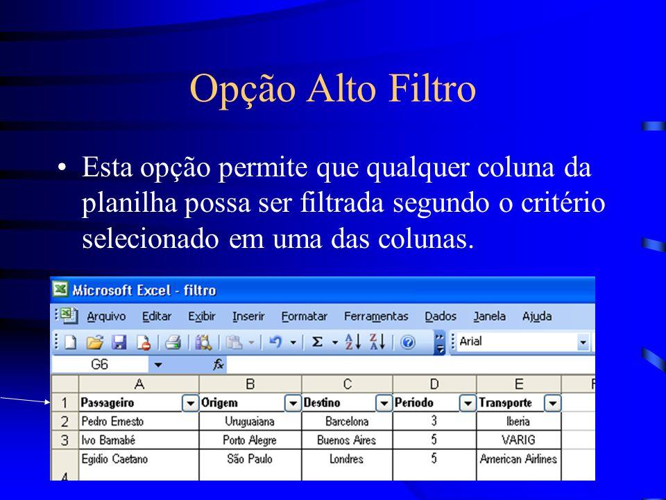 Opção Alto FiltroEsta opção permite que qualquer coluna da planilha possa ser filtrada segundo o critério selecionado em uma das colunas.