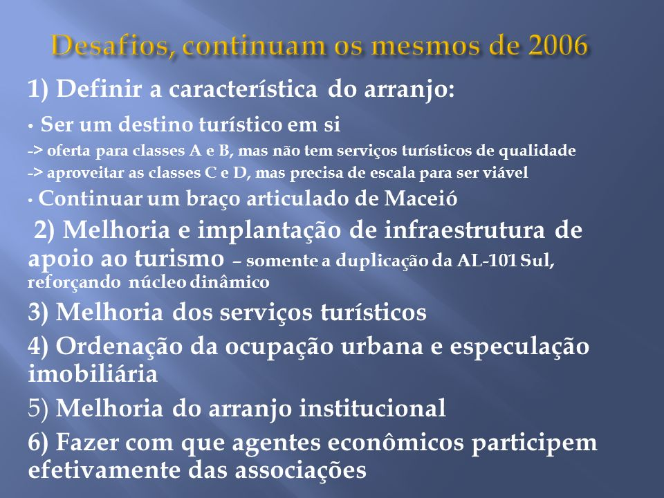 Desafios, continuam os mesmos de 2006