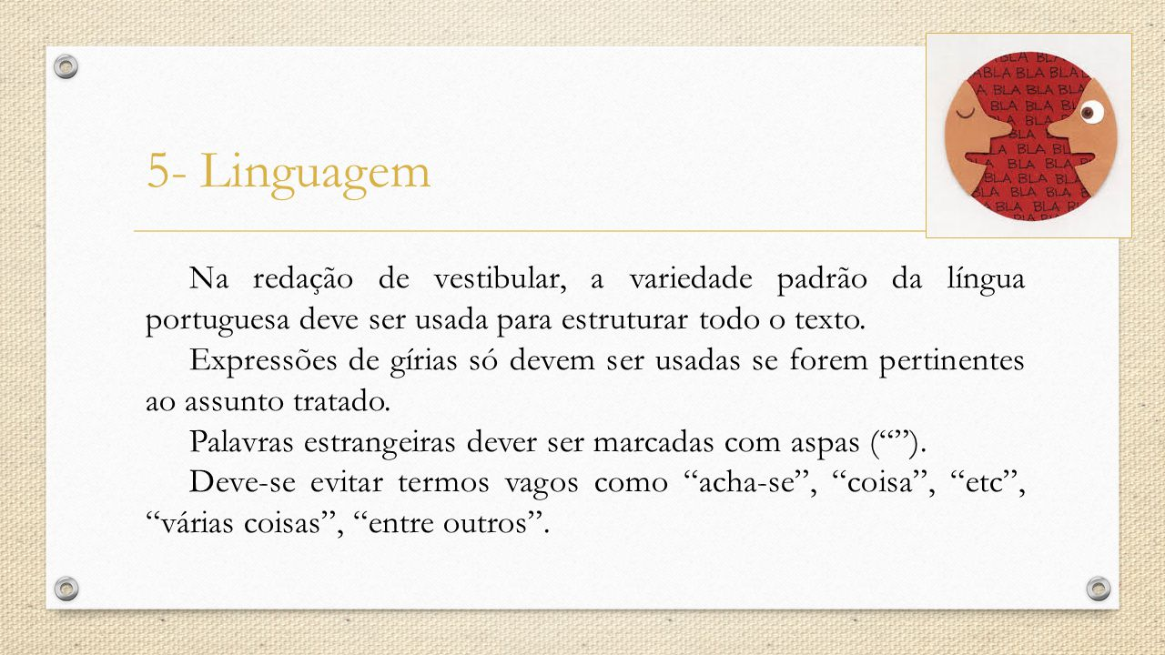 5- Linguagem Na redação de vestibular, a variedade padrão da língua portuguesa deve ser usada para estruturar todo o texto.