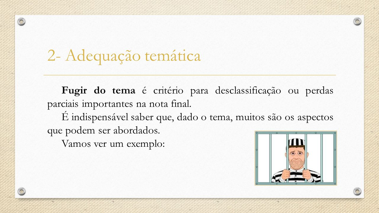 2- Adequação temática Fugir do tema é critério para desclassificação ou perdas parciais importantes na nota final.