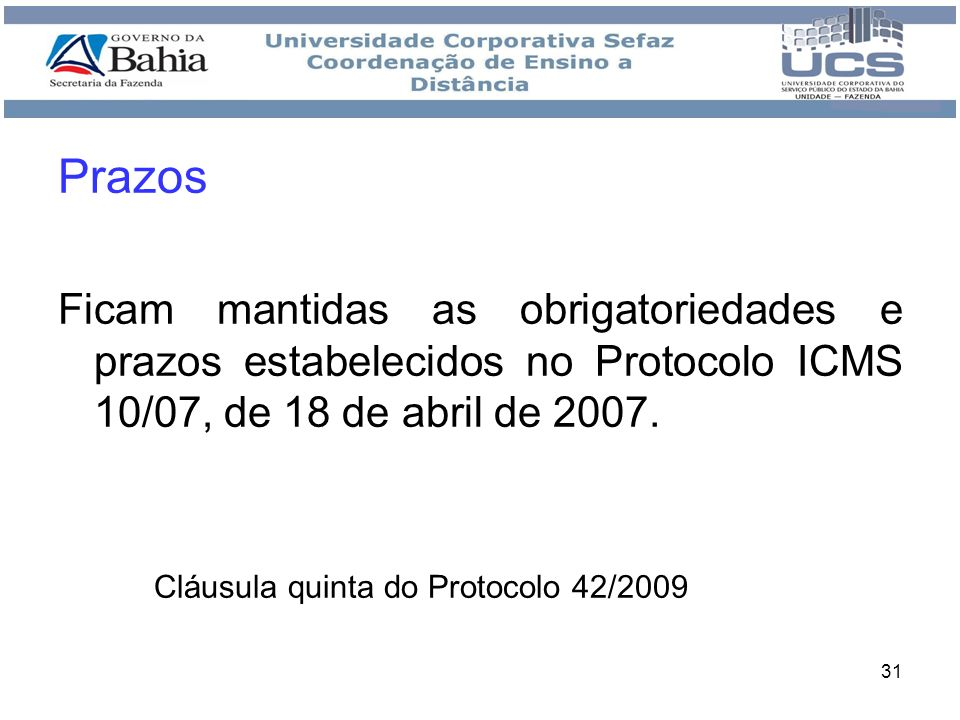 Prazos Ficam mantidas as obrigatoriedades e prazos estabelecidos no Protocolo ICMS 10/07, de 18 de abril de 2007.