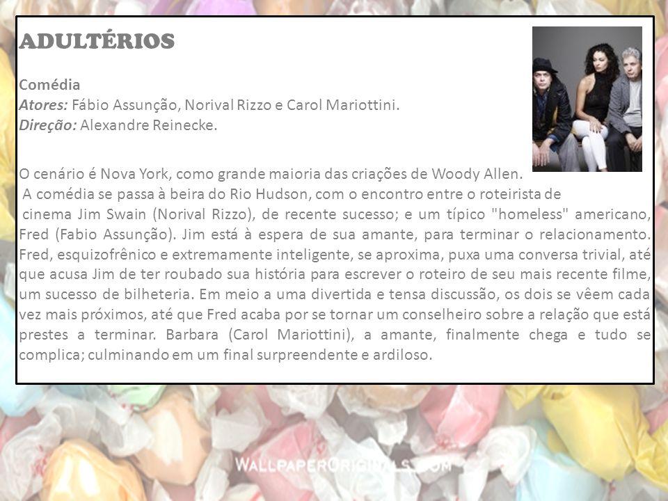 ADULTÉRIOS Comédia. Atores: Fábio Assunção, Norival Rizzo e Carol Mariottini. Direção: Alexandre Reinecke.