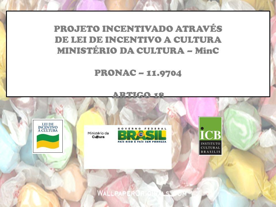 PROJETO INCENTIVADO ATRAVÉS DE LEI DE INCENTIVO A CULTURA