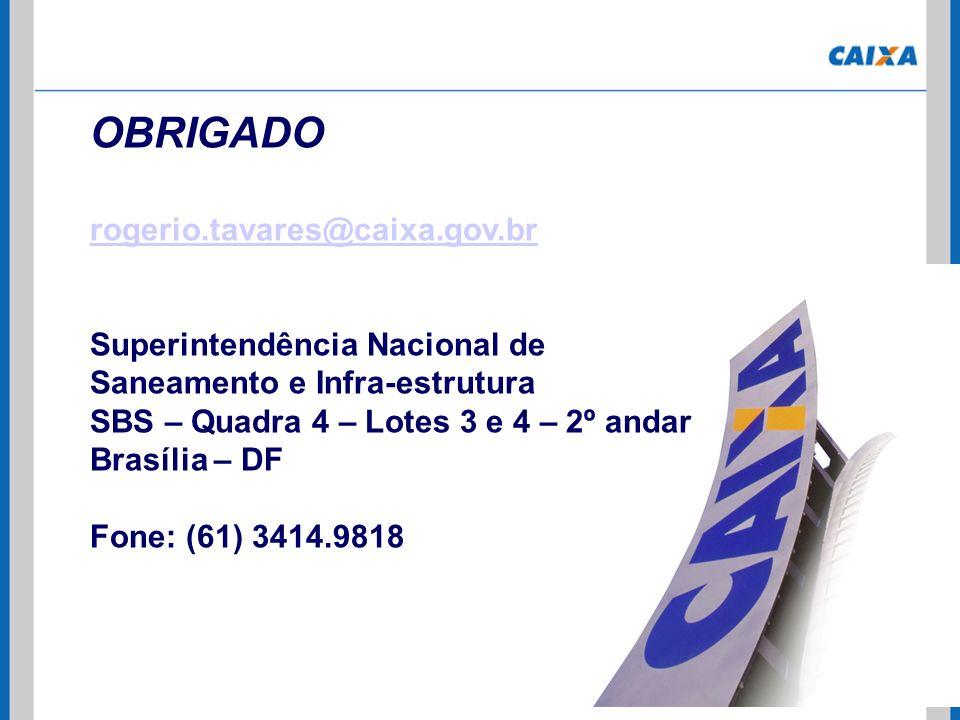 OBRIGADO rogerio.tavares@caixa.gov.br Superintendência Nacional de