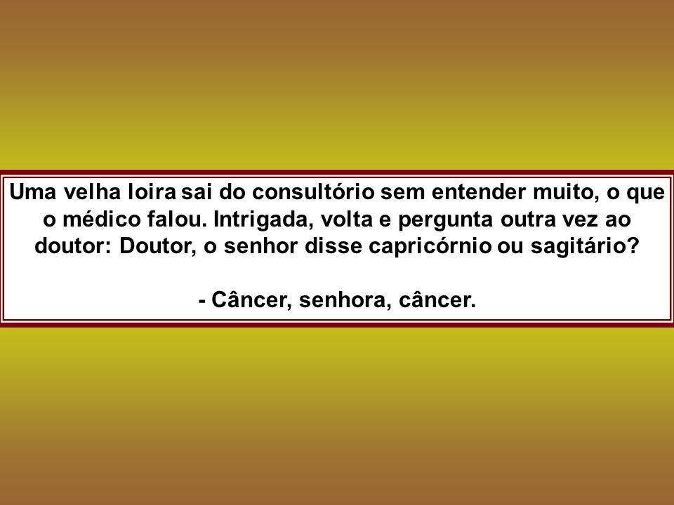 - Câncer, senhora, câncer.