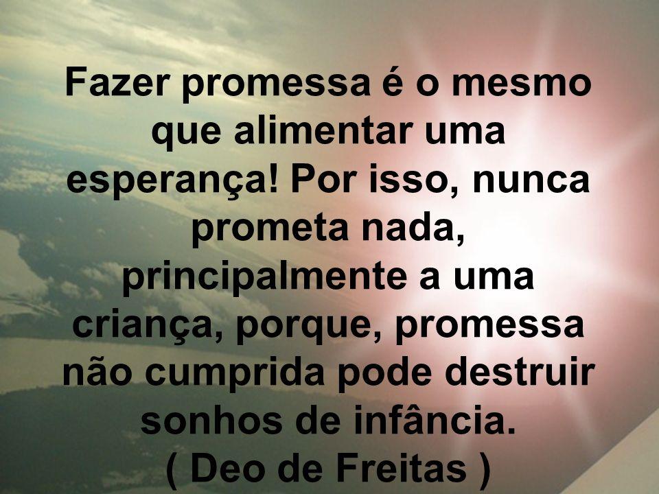 Fazer promessa é o mesmo que alimentar uma esperança