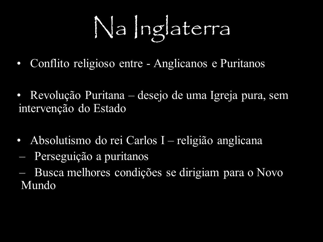 Na Inglaterra Conflito religioso entre - Anglicanos e Puritanos