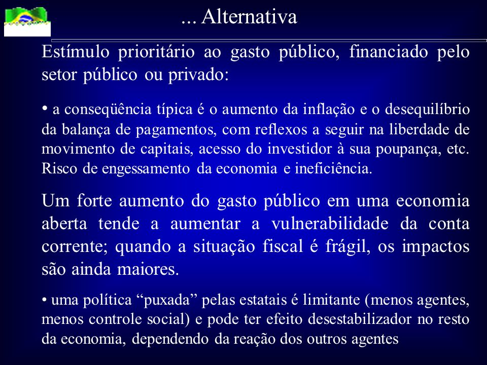 ... Alternativa Estímulo prioritário ao gasto público, financiado pelo setor público ou privado: