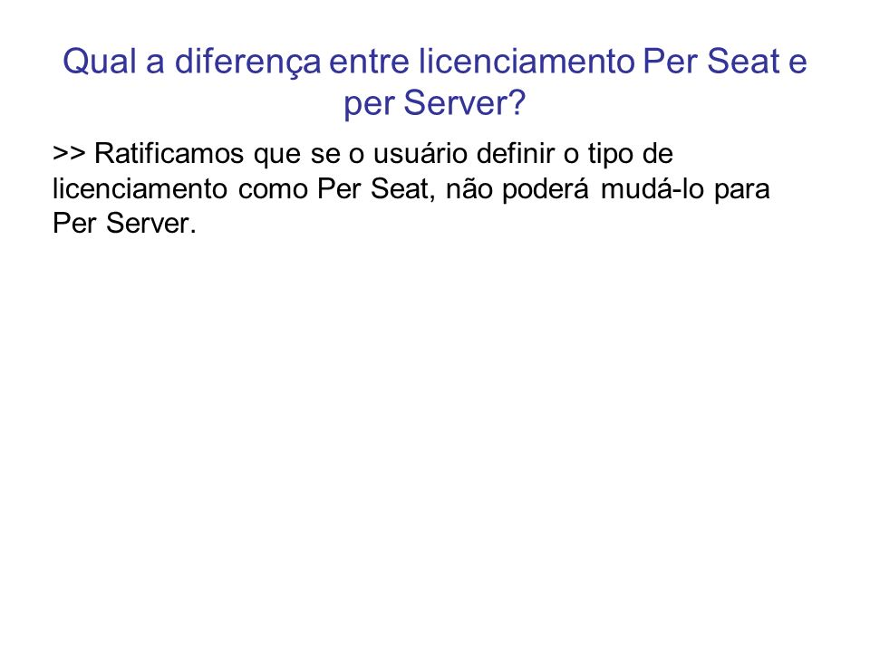 Qual a diferença entre licenciamento Per Seat e per Server