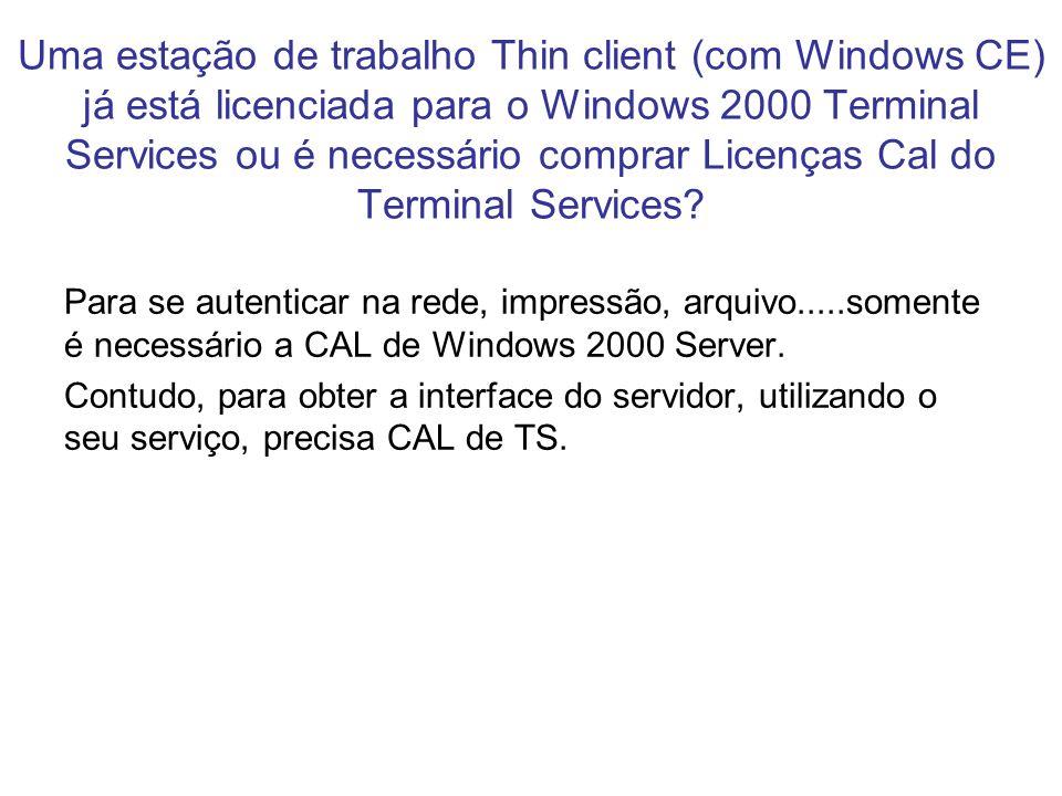 Uma estação de trabalho Thin client (com Windows CE) já está licenciada para o Windows 2000 Terminal Services ou é necessário comprar Licenças Cal do Terminal Services