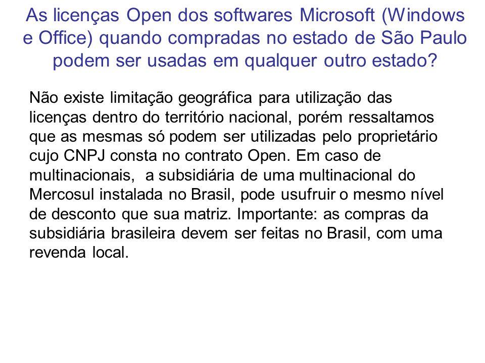As licenças Open dos softwares Microsoft (Windows e Office) quando compradas no estado de São Paulo podem ser usadas em qualquer outro estado