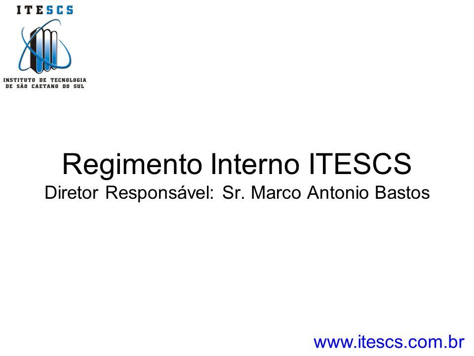 Regimento Interno ITESCS Diretor Responsável: Sr. Marco Antonio Bastos