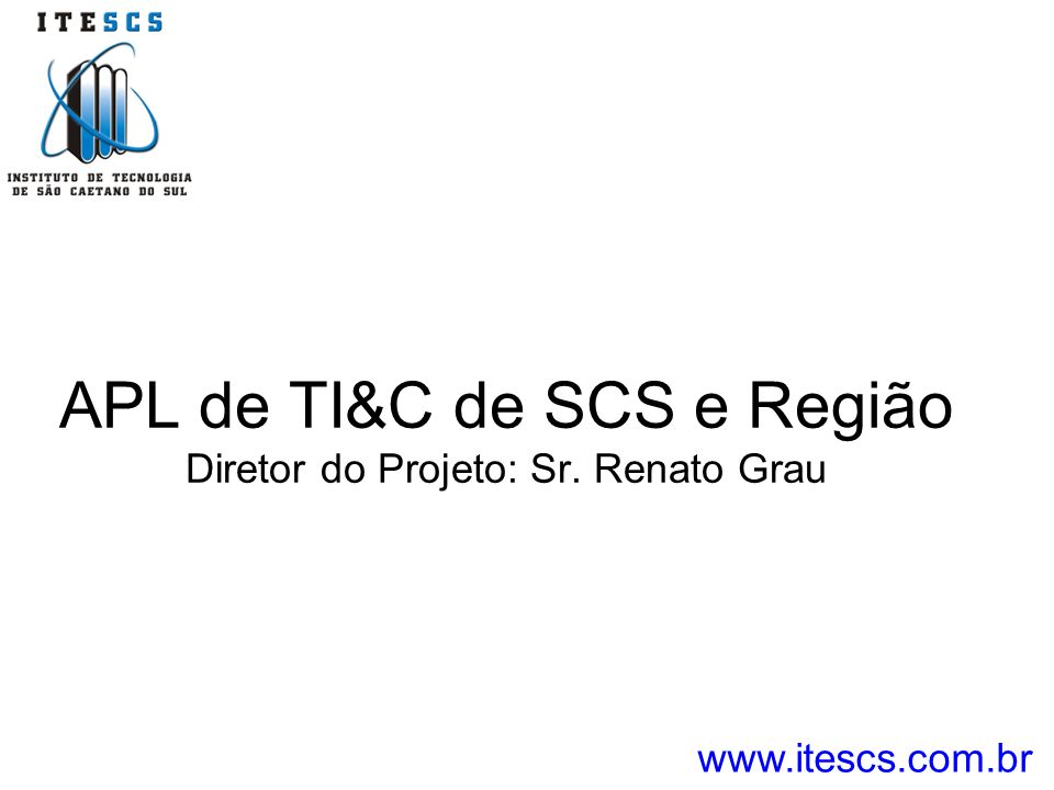 APL de TI&C de SCS e Região Diretor do Projeto: Sr. Renato Grau
