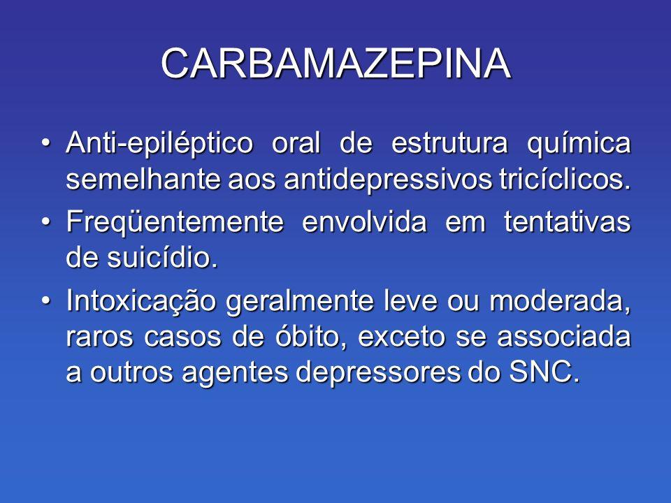 CARBAMAZEPINA Anti-epiléptico oral de estrutura química semelhante aos antidepressivos tricíclicos.
