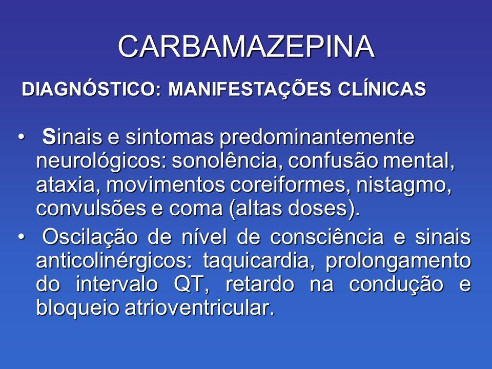CARBAMAZEPINA DIAGNÓSTICO: MANIFESTAÇÕES CLÍNICAS.
