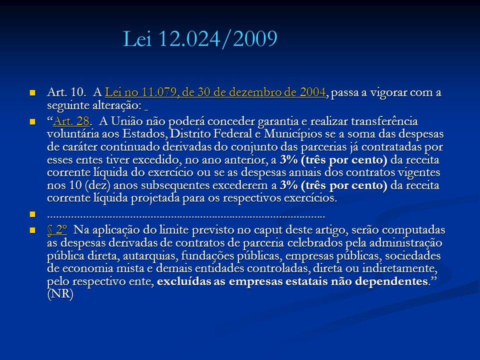 Lei 12.024/2009 Art. 10. A Lei no 11.079, de 30 de dezembro de 2004, passa a vigorar com a seguinte alteração: