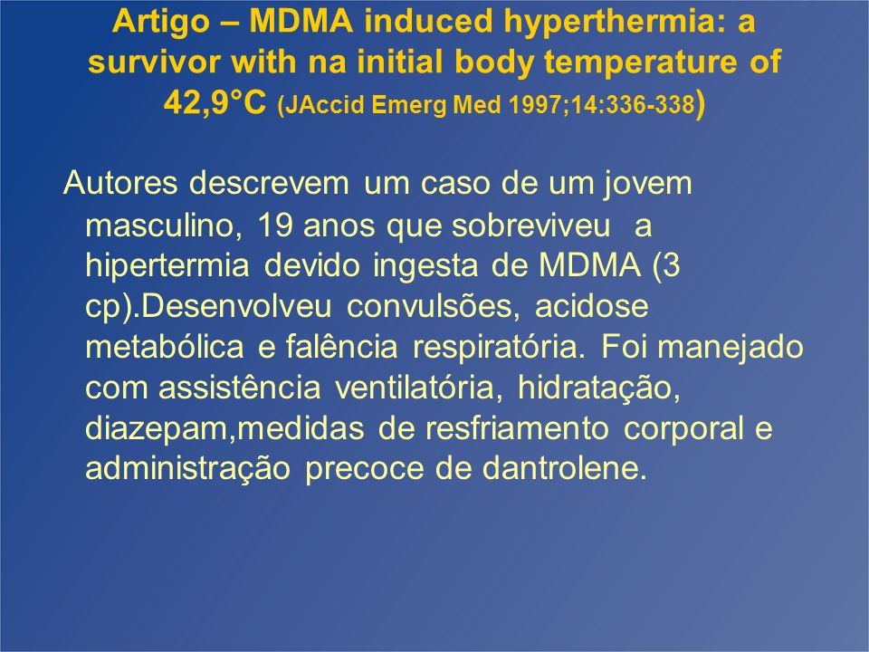 Artigo – MDMA induced hyperthermia: a survivor with na initial body temperature of 42,9°C (JAccid Emerg Med 1997;14:336-338)