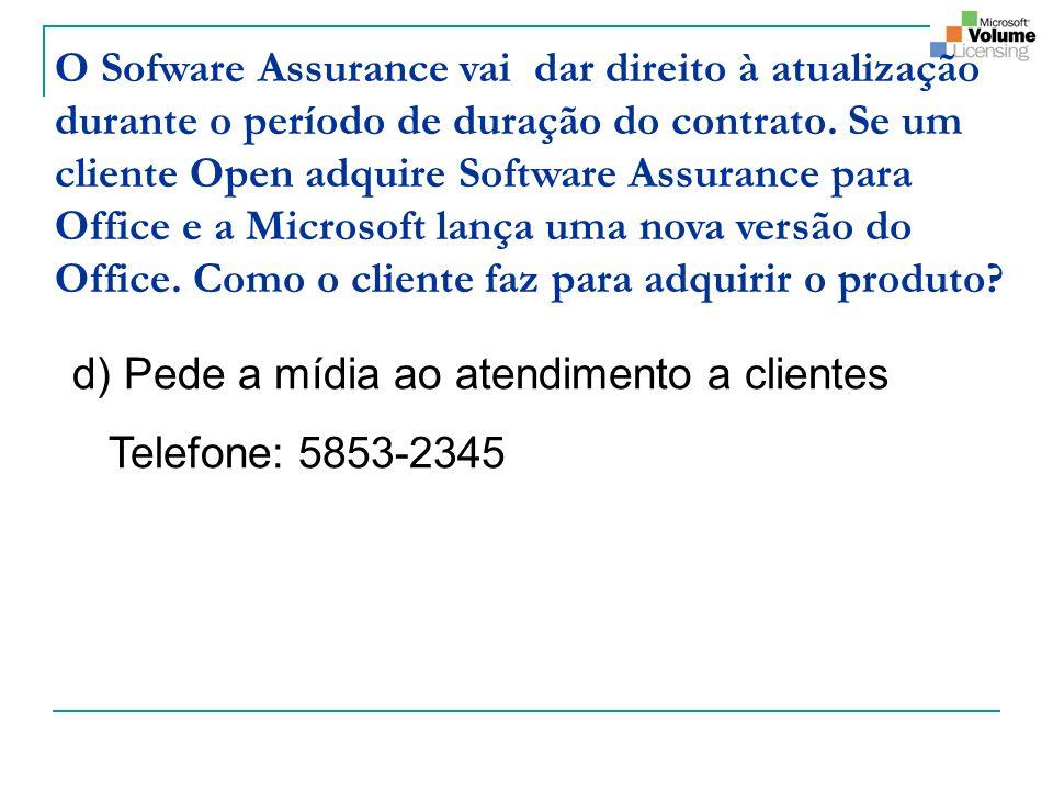 O Sofware Assurance vai dar direito à atualização durante o período de duração do contrato. Se um cliente Open adquire Software Assurance para Office e a Microsoft lança uma nova versão do Office. Como o cliente faz para adquirir o produto