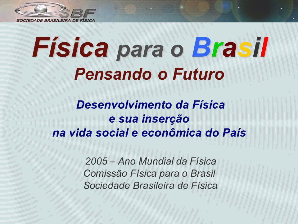 Física para o Brasil Pensando o Futuro Desenvolvimento da Física e sua inserção na vida social e econômica do País 2005 – Ano Mundial da Física Comissão Física para o Brasil Sociedade Brasileira de Física