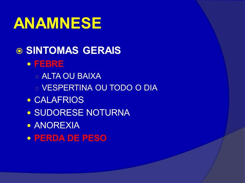 ANAMNESE SINTOMAS GERAIS FEBRE CALAFRIOS SUDORESE NOTURNA ANOREXIA